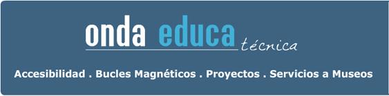 Onda Educa Técnica: Accesibilidad, Bucles Magnéticos, Proyectos, Servicios a Museos